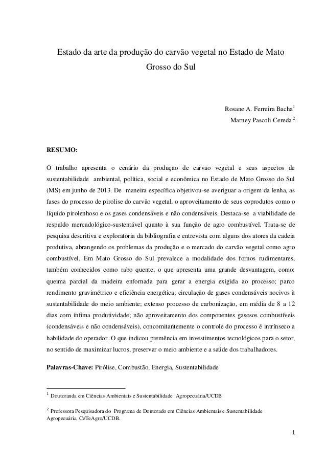 1 Estado da arte da produção do carvão vegetal no Estado de Mato Grosso do Sul Rosane A. Ferreira Bacha1 Marney Pascoli Ce...