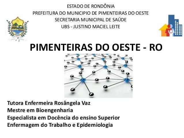 ESTADO DE RONDÔNIA PREFEITURA DO MUNICIPIO DE PIMENTEIRAS DO OESTE SECRETARIA MUNICIPAL DE SAÚDE UBS - JUSTINO MACIEL LEIT...