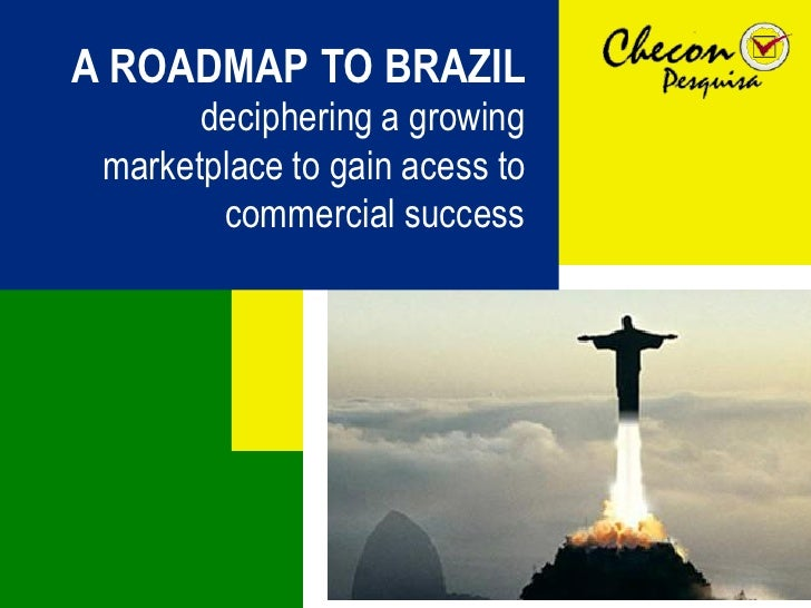 A ROADMAP TO BRAZIL       deciphering a growing marketplace to gain acess to        commercial success