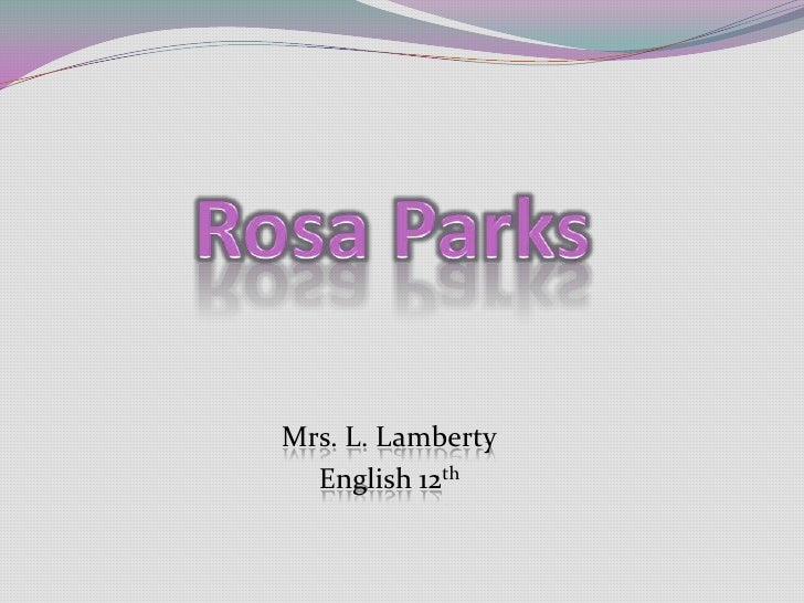 Rosa Parks<br />Mrs. L. Lamberty<br />English 12th<br />