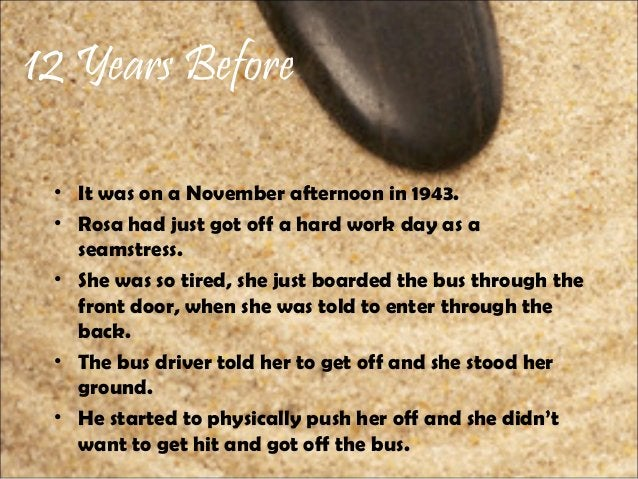 12 Years Before • It was on a November afternoon in 1943. • Rosa had just got off a hard work day as a seamstress. • She w...