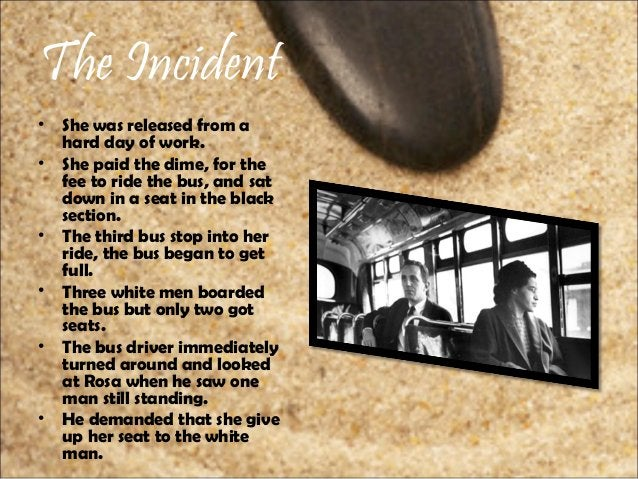 The Incident • She was released from a hard day of work. • She paid the dime, for the fee to ride the bus, and sat down in...