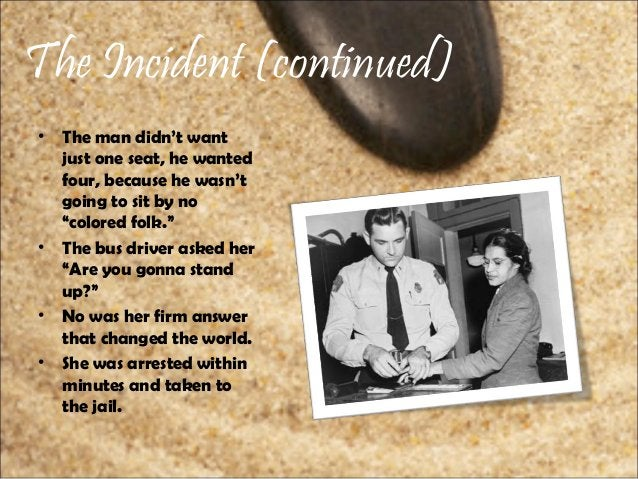 """The Incident (continued) • The man didn't want just one seat, he wanted four, because he wasn't going to sit by no """"colore..."""