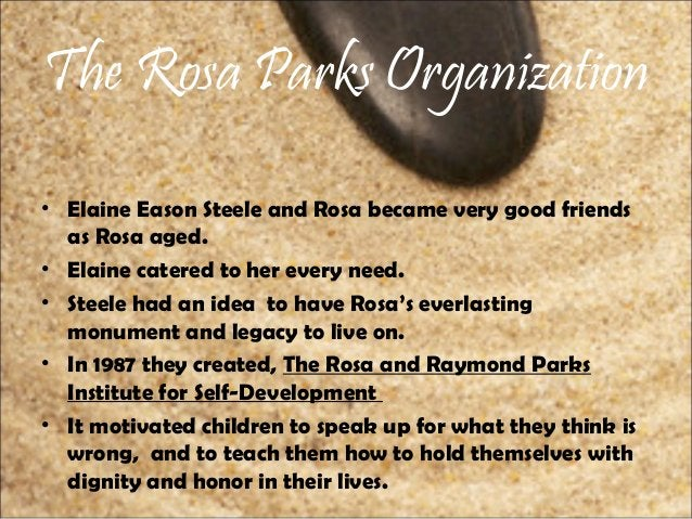 The Rosa Parks Organization • Elaine Eason Steele and Rosa became very good friends as Rosa aged. • Elaine catered to her ...
