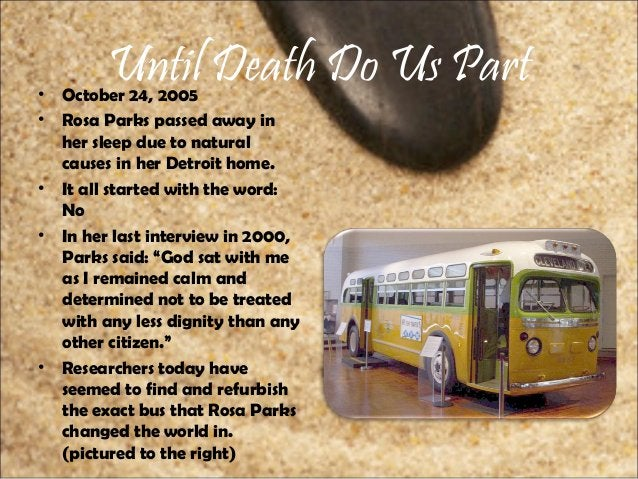 Until Death Do Us Part• October 24, 2005 • Rosa Parks passed away in her sleep due to natural causes in her Detroit home. ...