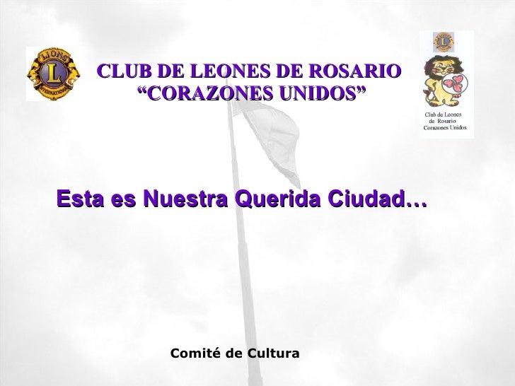 """CLUB DE LEONES DE ROSARIO  """"CORAZONES UNIDOS"""" Esta es Nuestra Querida Ciudad… Comité de Cultura"""