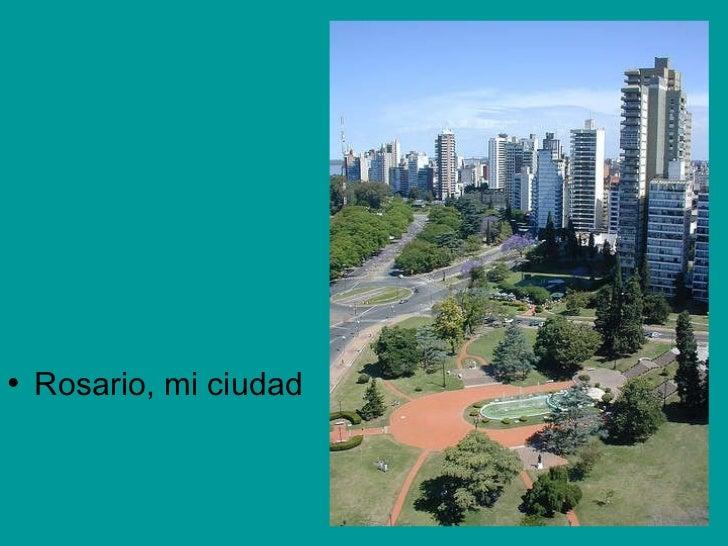 <ul><li>Rosario, mi ciudad </li></ul>