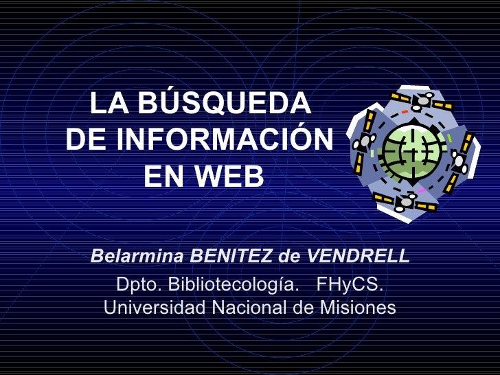 LA BÚSQUEDA  DE INFORMACIÓN  EN WEB Belarmina BENITEZ de VENDRELL Dpto. Bibliotecología.  FHyCS. Universidad Nacional de M...