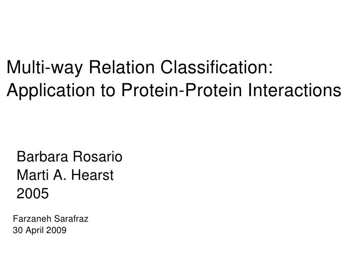 Multi­way Relation Classification: Application to Protein­Protein Interactions    Barbara Rosario  Marti A. Hearst  2005 F...