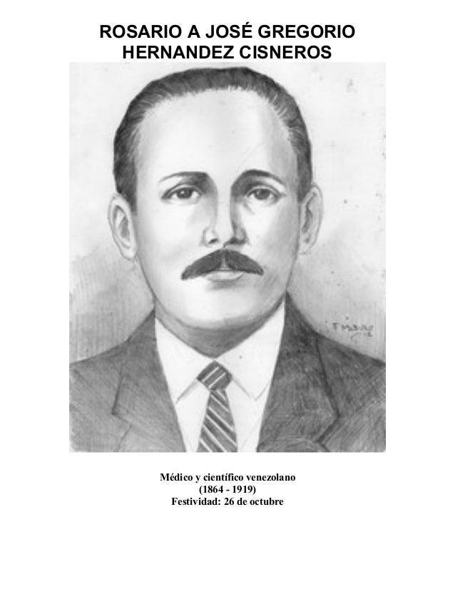 ROSARIO A JOSÉ GREGORIO HERNANDEZ CISNEROS Médico y científico venezolano (1864 - 1919) Festividad: 26 de octubre
