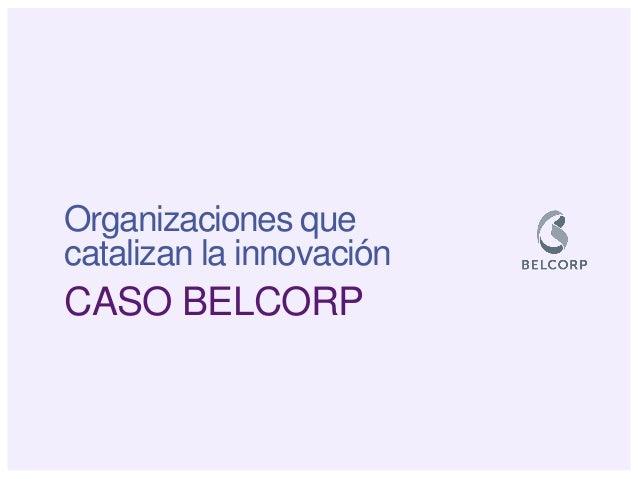 Organizaciones que catalizan la innovación  CASO BELCORP