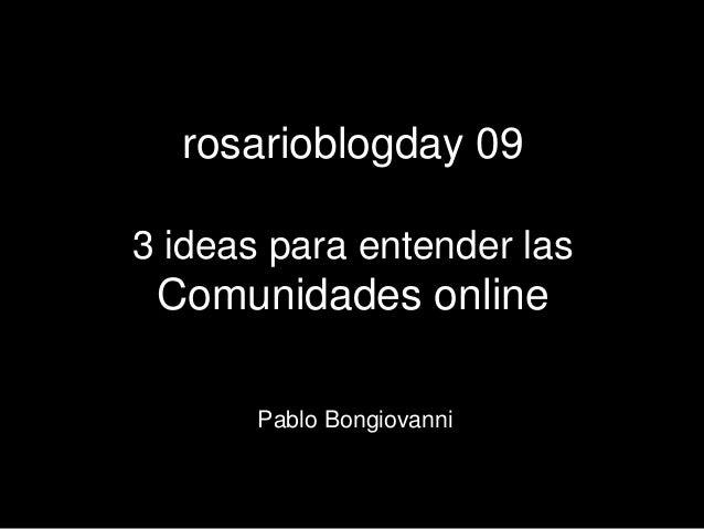 rosarioblogday 09 3 ideas para entender las Comunidades online Pablo Bongiovanni