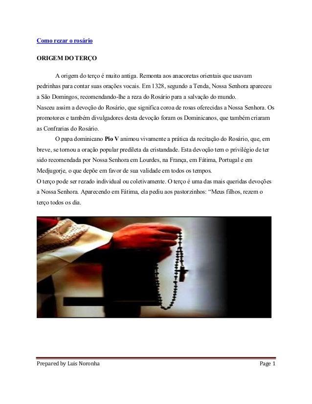 Prepared by Luis Noronha Page 1 Como rezar o rosário ORIGEM DO TERÇO A origem do terço é muito antiga. Remonta aos anacore...