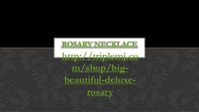 http://triplemj.com/shop/big-beautiful-deluxe-rosaryROSARY NECKLACE