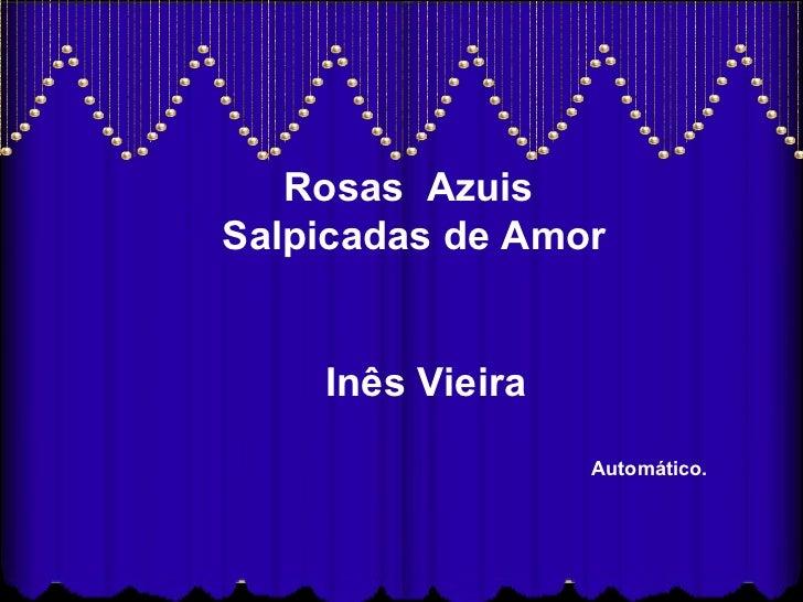 Rosas  Azuis  Salpicadas de Amor Inês Vieira Automático.