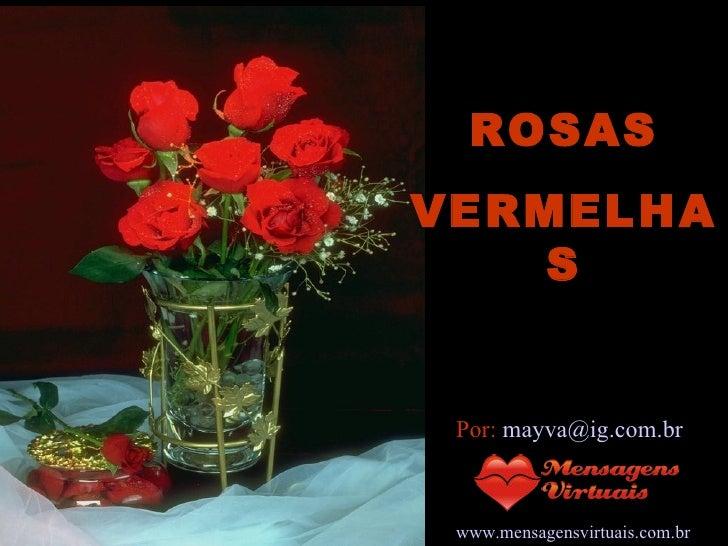 ROSAS VERMELHAS Por:  [email_address] www.mensagensvirtuais.com.br