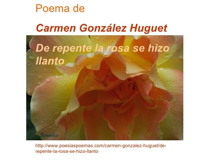 Poema de Carmen González Huguet De repente la rosa se hizo llanto     http://www.poesiaspoemas.com/carmen-gonzalez-huguet/...