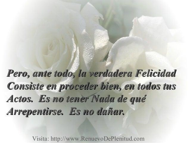 Pero, ante todo, la verdadera FelicidadPero, ante todo, la verdadera FelicidadConsiste en proceder bien, en todos tusConsi...