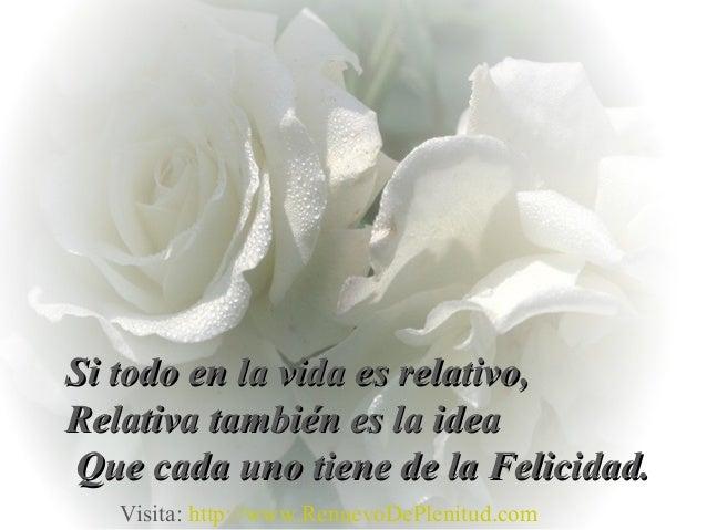 Si todo en la vida es relativo,Si todo en la vida es relativo,Relativa también es la ideaRelativa también es la ideaQue ca...