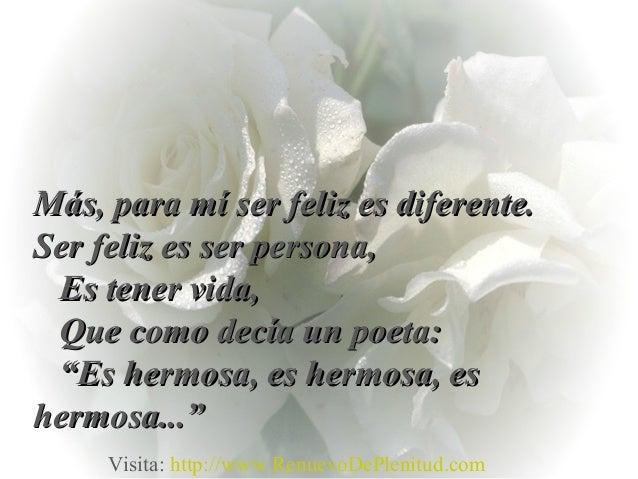 Más, para mí ser feliz es diferente.Más, para mí ser feliz es diferente.Ser feliz es ser persona,Ser feliz es ser persona,...