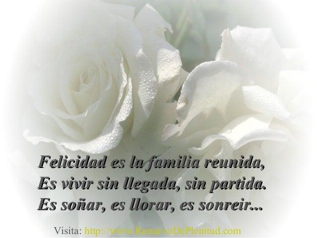 Felicidad es la familia reunida,Felicidad es la familia reunida,Es vivir sin llegada, sin partida.Es vivir sin llegada, si...