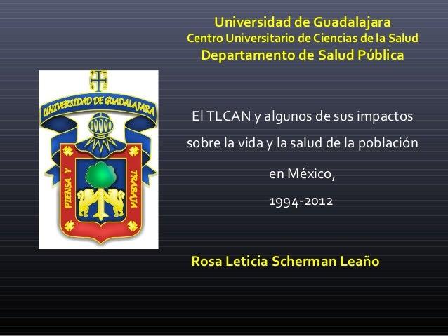 Universidad de Guadalajara  Centro Universitario de Ciencias de la Salud  Departamento de Salud Pública  El TLCAN y alguno...