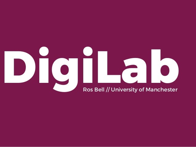DigiLabRos Bell // University of Manchester
