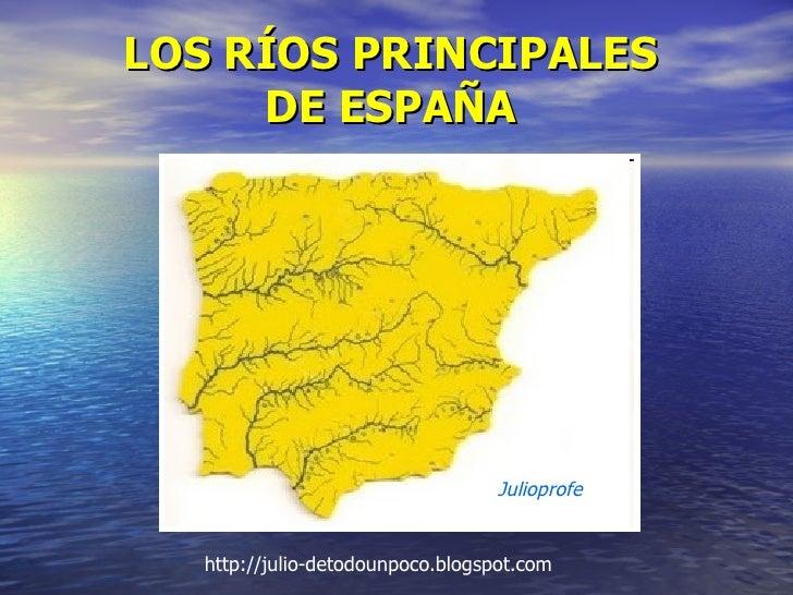 LOS RÍOS PRINCIPALES DE ESPAÑA Julioprofe http://julio-detodounpoco.blogspot.com