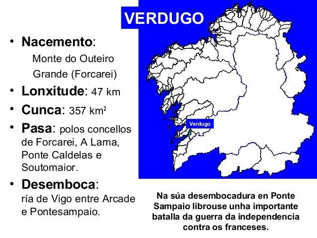 • Nacemento:  Monte do Outeiro  Grande (Forcarei)  VERDUGO  • Lonxitude: 47 km  • Cunca: 357 km2  • Pasa: polos concellos ...