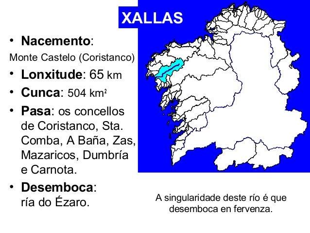 XALLAS  • Nacemento:  Monte Castelo (Coristanco)  • Lonxitude: 65 km  • Cunca: 504 km2  • Pasa: os concellos  de Coristanc...