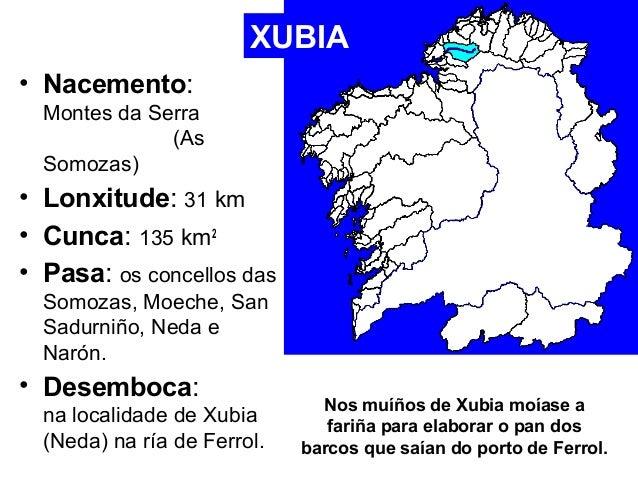 • Nacemento:  Montes da Serra  (As  XUBIA  Somozas)  • Lonxitude: 31 km  • Cunca: 135 km2  • Pasa: os concellos das  Somoz...