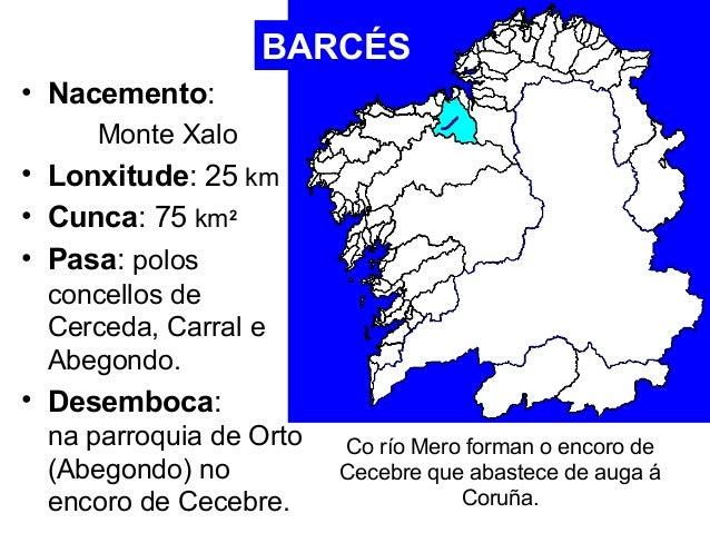 • Nacemento:  Monte Xalo  • Lonxitude: 25 km  • Cunca: 75 km2  • Pasa: polos  concellos de  Cerceda, Carral e  Abegondo.  ...