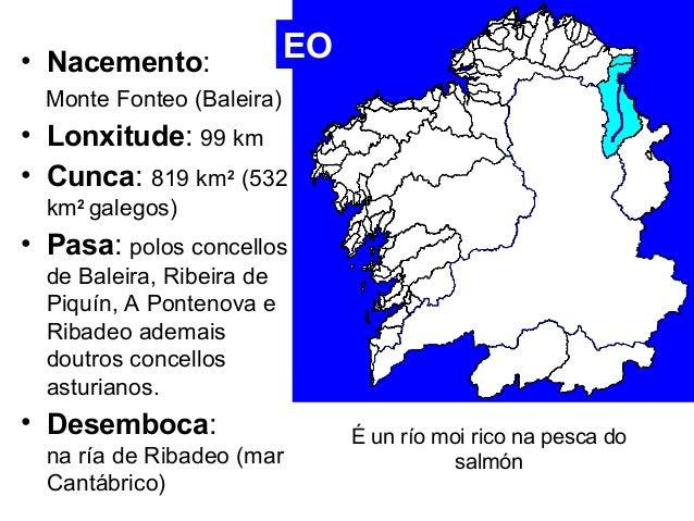 EO  • Nacemento:  Monte Fonteo (Baleira)  • Lonxitude: 99 km  • Cunca: 819 km2 (532  km2 galegos)  • Pasa: polos concellos...