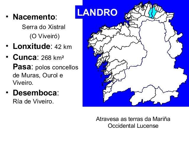 • Nacemento:  Serra do Xistral  (O Viveiró)  LANDRO  • Lonxitude: 42 km  • Cunca: 268 km2  Pasa: polos concellos  de Muras...