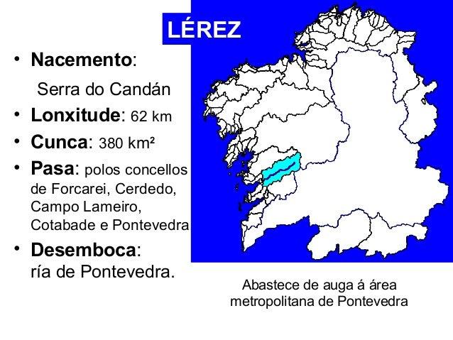 LÉREZ  • Nacemento:  Serra do Candán  • Lonxitude: 62 km  • Cunca: 380 km2  • Pasa: polos concellos  de Forcarei, Cerdedo,...