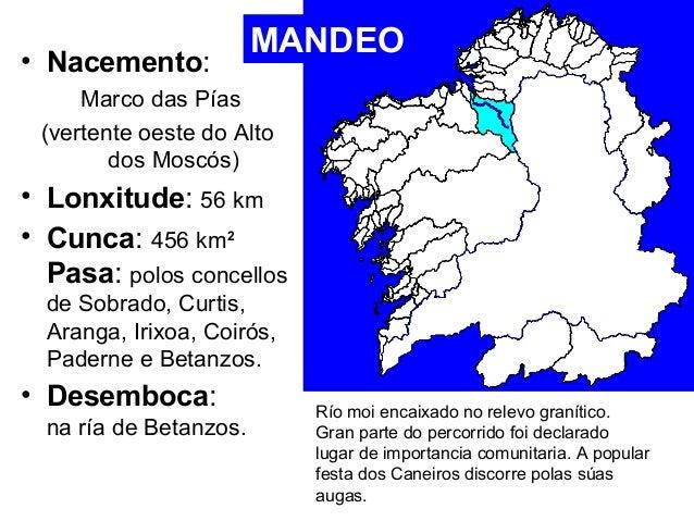 • Nacemento:  Marco das Pías  MANDEO  (vertente oeste do Alto  dos Moscós)  • Lonxitude: 56 km  • Cunca: 456 km2  Pasa: po...
