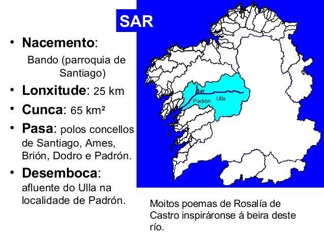 • Nacemento:  SAR  Bando (parroquia de  Santiago)  • Lonxitude: 25 km  Sar  Padrón Ulla  • Cunca: 65 km2  • Pasa: polos co...