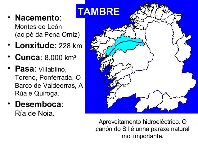 • Nacemento: TAMBRE  Montes de León  (ao pé da Pena Orniz)  • Lonxitude: 228 km  • Cunca: 8.000 km2  • Pasa: Villablino,  ...