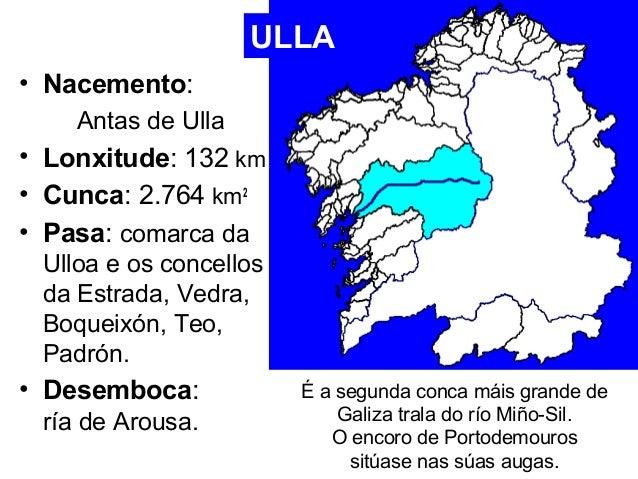 • Nacemento:  Antas de Ulla  ULLA  • Lonxitude: 132 km  • Cunca: 2.764 km2  • Pasa: comarca da  Ulloa e os concellos  da E...