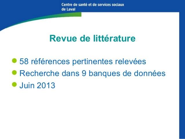 Revue de littérature 58 références pertinentes relevées Recherche dans 9 banques de données Juin 2013