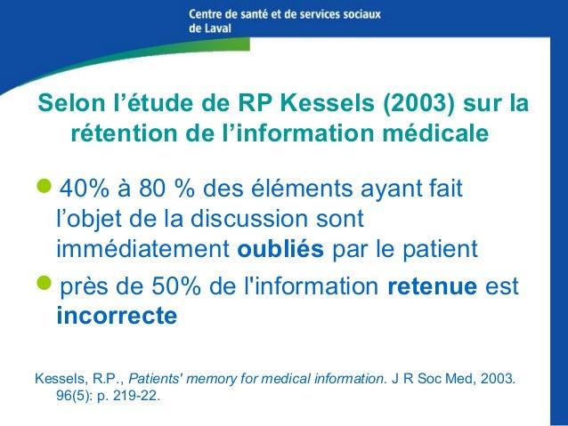 Selon l'étude de RP Kessels (2003) sur la rétention de l'information médicale 40% à 80 % des éléments ayant fait l'objet ...