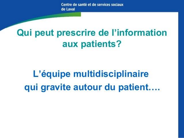 Qui peut prescrire de l'information aux patients? L'équipe multidisciplinaire qui gravite autour du patient….