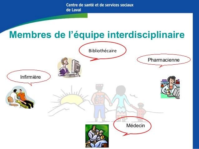 Membres de l'équipe interdisciplinaire Bibliothécaire Pharmacienne Infirmière  Médecin