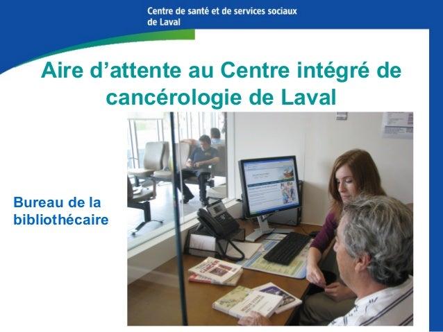 Aire d'attente au Centre intégré de cancérologie de Laval  Bureau de la bibliothécaire