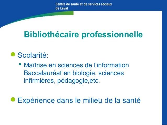 Bibliothécaire professionnelle Scolarité:  Maîtrise en sciences de l'information Baccalauréat en biologie, sciences infi...