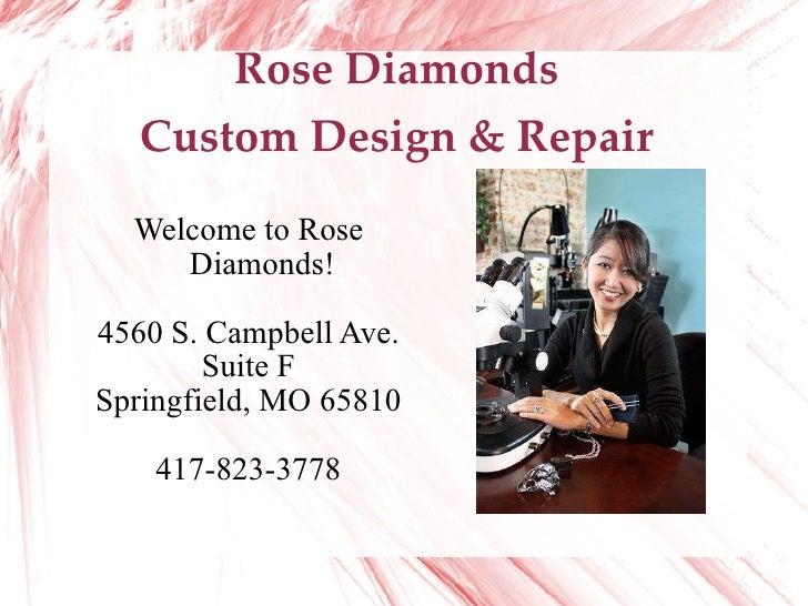 Rose Diamonds Custom Design & Repair Welcome to Rose Diamonds! 4560 S. Campbell Ave. Suite F Springfield, MO 65810 417-823...