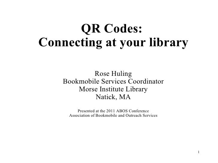 QR Codes:  Connecting at your library Rose Huling Bookmobile Services Coordinator Morse Institute Library Natick, MA Prese...