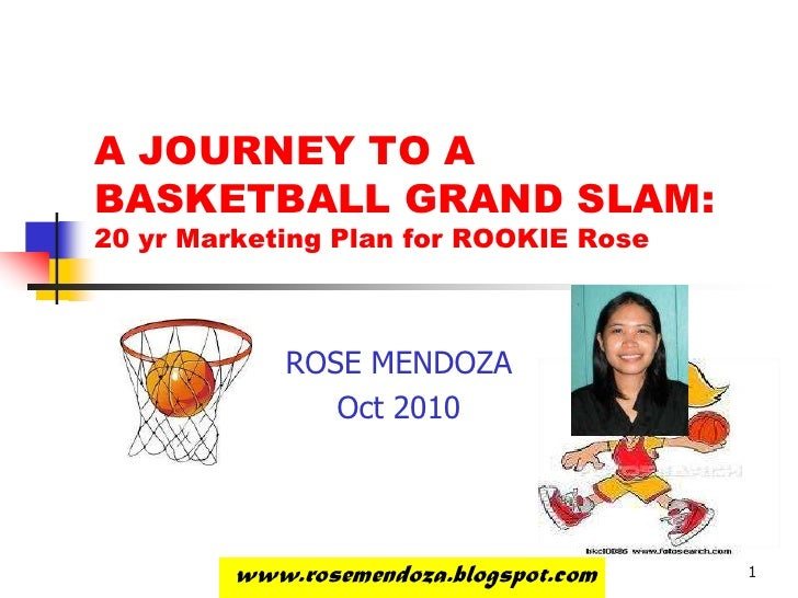 1<br />A JOURNEY TO A BASKETBALL GRAND SLAM:20 yr Marketing Plan for ROOKIE Rose<br />ROSE MENDOZA<br />Oct 2010<br />www....
