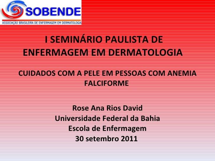 CUIDADOS COM A PELE EM PESSOAS COM ANEMIA FALCIFORME  Rose Ana Rios David Universidade Federal da Bahia Escola de Enfermag...