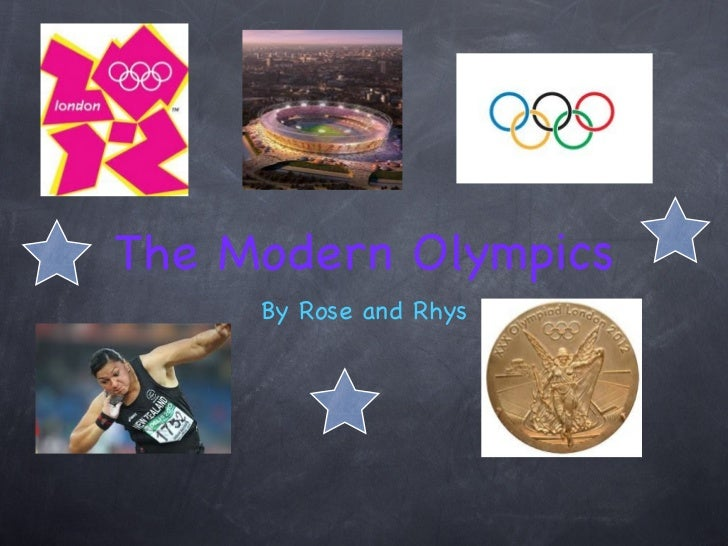 The Modern Olympics     By Rose and Rhys